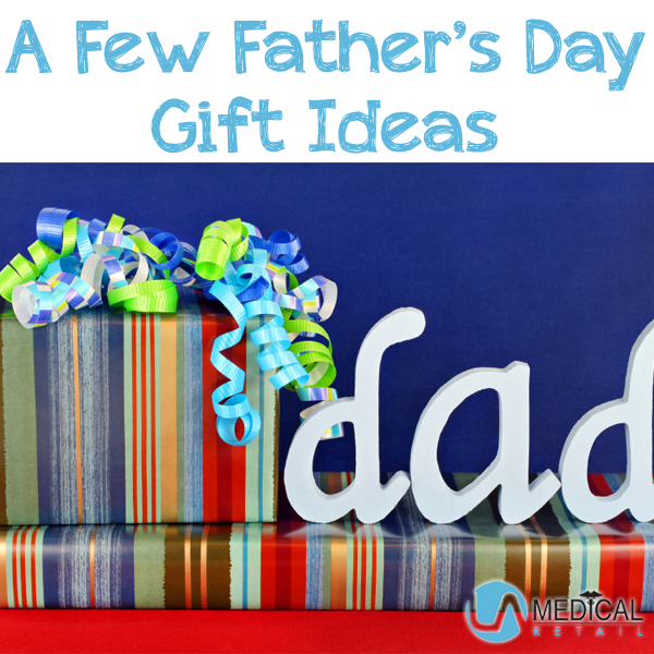 Father's Day gift ideas from LA Medical